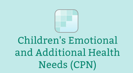 Children's Emotional and Additional Health Needs (CPN)