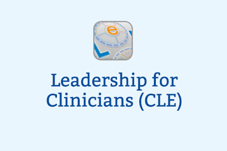Leadership for Clinicians: Clinical Leadership (CLE)