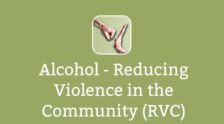 Alcohol - Reducing Violence in the Community (RVC)