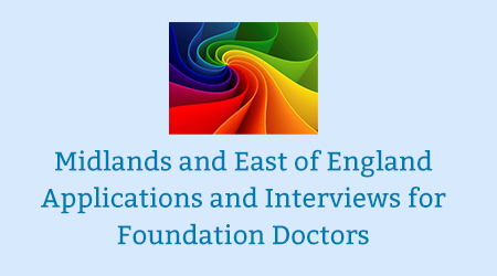 Midlands and East of England Applications and Interviews for Foundation Doctors