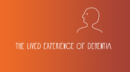The Lived Experience of Dementia