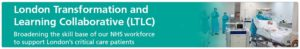 A banner image saying London Transformation and Learning Collaborative (LTLC) broadening the skill base of our NHS workforce to support London's critical care patients