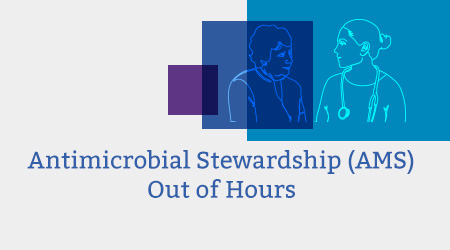 Antimicrobial Stewardship (AMS) Out of Hours