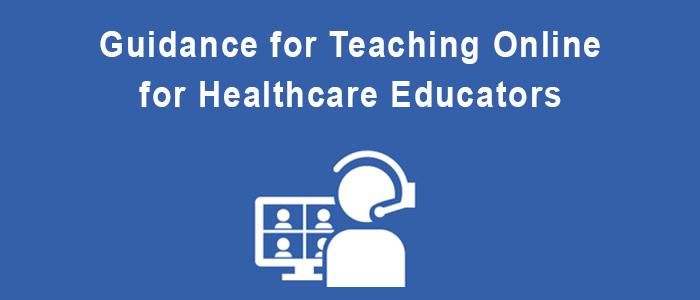Guidance for Teaching Online for Healthcare Educators