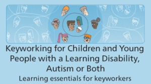Keyworking for Children and Young People with a Learning Disability, Autism or Both