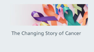 The Changing Story of Cancer
